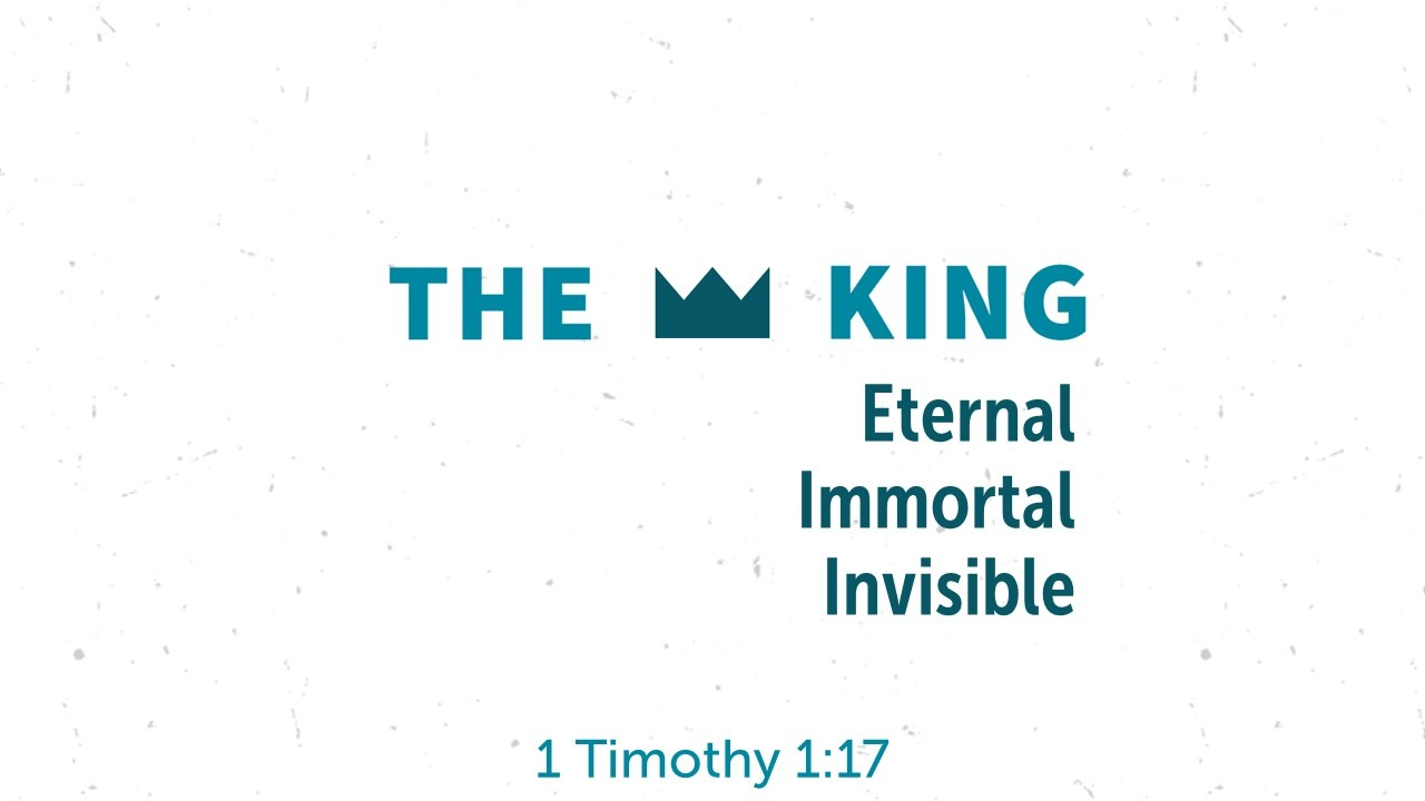 The King Eternal Immortal Invisible